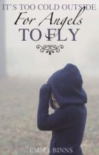 It's Too Cold Outside For Angels To Fly ● A 1D Fanfiction - Mostly Harry Fanfic by emmakb