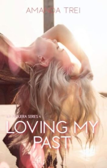 Loving My Past (La Alquera Series #5)