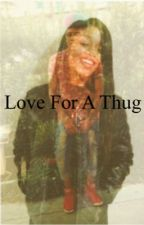 Love for A Thug(editing) by kandicemareee