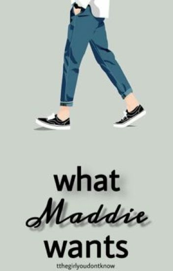What Maddie Wants