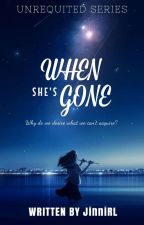 When She's Gone [Completed and Editing] by JustYouAndMe1611