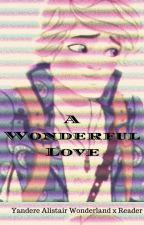 A Wonderful Love [Yandere Alistair Wonderland x Reader] by hunny_baby_bug