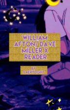 {Unknown Patterns} William Afton/Dave Miller x Reader by Faerylight