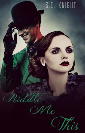 Riddle Me This//Edward Nygma Fanfic by Sarah_Knight_