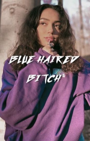 BLUE HAIRED BITCH ( WYATT OLEFF )