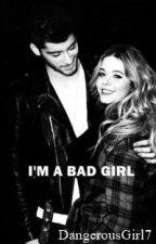 I'm a bad girl. || Zayn Malik (completa) by DangerousGirl7