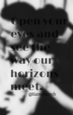 Open your eyes and see the way our horizons meet. by tiamoharreeh
