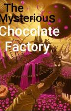 The Mysterious Chocolate Factory by MahekBangi