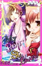 ♪My PopSt☆r Lover~!♪ by AngelInTheDark19