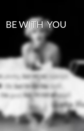 BE WITH  YOU by CecilyMarieSchaefer