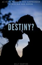 Destiny? by milly_queen9