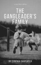 The GangLeader's Family by ccarpenter04