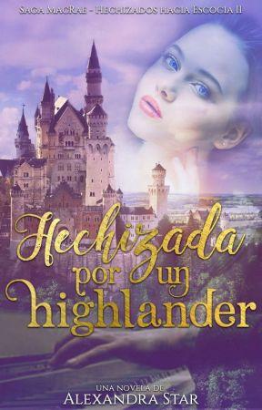 Hechizada Por Un Highlander(Hechizados Hacia Escocia II) ( En Proceso) by -Jaithiale