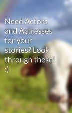 Need Actors and Actresses for your stories? Look through these! :) by jackie1983