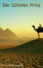 Der Wüsten Prinz {On Hold} by AncientShadows