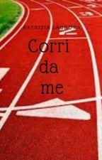 Corri da me by patrizialaurora1992