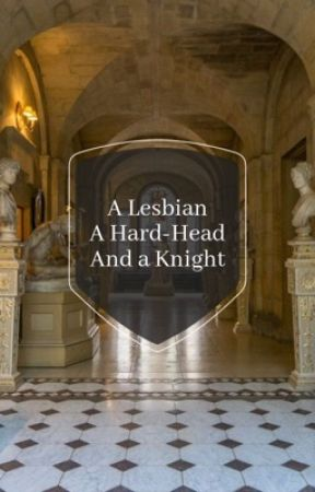 A Lesbian, a Hard-Head, and a Knight by 1-800-justdie