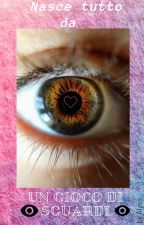 ♡Nasce tutto da un gioco di sguardi♡ by write_and_read05
