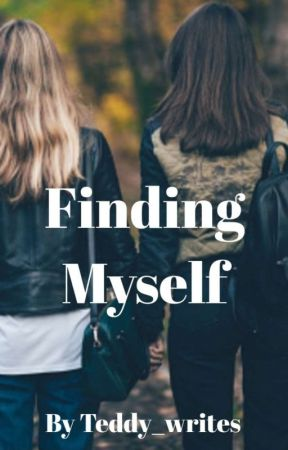 Finding Myself by Teddy_writes