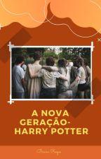 A Nova Geração - Harry Potter by BrunaSilvaRoque