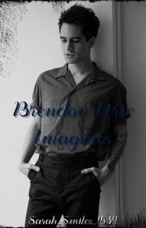 Brendon Urie Imagines by sarah_smiles_1534
