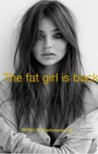 The fat girl is back by alexbrownie246