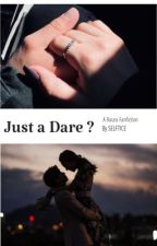 ⇾Just a Dare ?⇽ (COMPLETED/Editing) by raurauslly2011