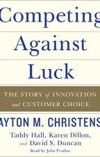 Competing Against Luck [PDF] by Clayton M. Christensen by hypoduzu38116
