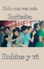 Solo una vez mas...2 (FANFIC RUBIUS Y TU) by Inritaita