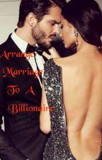 Arrange Marriage To A Billionaire by ShikshaGomez
