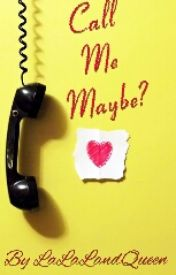 Call Me Maybe? by LaLaLandQueen