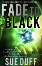 FADE TO BLACK, Book One: The Weir Chronicles by SueDuff