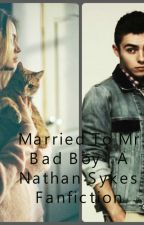 Married to Mr Bad Boy | Nathan Sykes Fanfiction by SykesPrincess