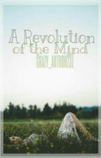 A Revolution of the Mind by Crazy_author231