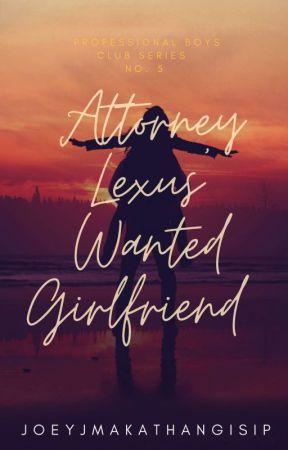 Attorney Lexus' Wanted Girlfriend by JoeyJMakathangIsip