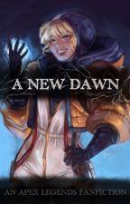 A New Dawn ✔️ by ApexWraith