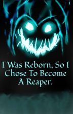 I Was Reborn, So I Chose To Become A Reaper. by DavidDehGoo