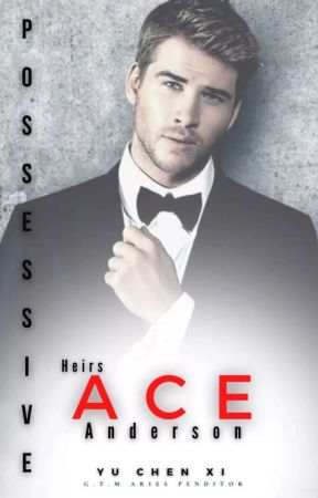 Ace Anderson - POSSESSIVE HEIRS 1 (BXB ) ✔COMPLETED by YuChenXi