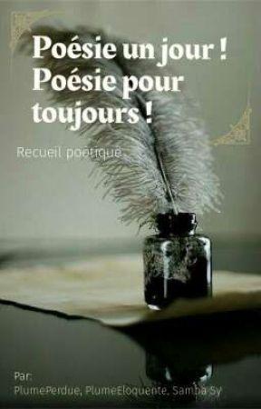 Poésie un jour! Poésie pour toujours ! by Plumeperdue58