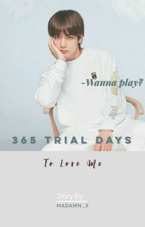 365 Trial Days To Love Me~ [Taehyung X Reader]  by MADAMN_X