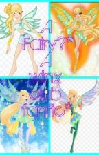A Fairy? *a Winx Club fan fiction* by Anna_Banana2794