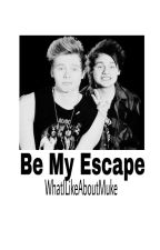 Be My Escape // Muke AU ON HOLD (I hate me too) by WhatILikeAboutMuke