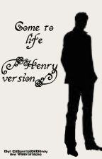 Come to life [Henry's version] by valeriatacho