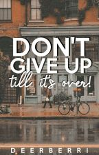 """""""Don't Give Up Till It's Over !!""""  by callmoiideedee"""