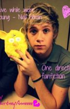 Live while were young - Niall Horan - One direction Fanfiction by 1Dfanficsssssss