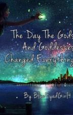 The Day the Gods and Goddesses Changed Everything [Completed] by BlueEyedGirl4