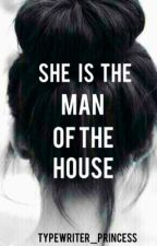 She is the Man of the House by MoreThanMeetsTheSky