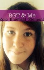 BGT and Me by EpicEmeraldElement