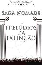 Saga Nômade - Prelúdios da Extinção by Willyan26