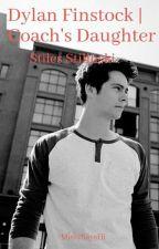 Dylan Finstock | Coach's Daughter | Stiles Stilinski by MissySaysHi